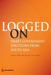 Logged On - Smart Government Solutions from South Asia ebook by Zubair K. Bhatti,Jody Zall Kusek,Tony Verheijen