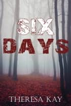 Six Days ebook by Theresa Kay