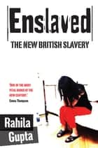 Enslaved - The New British Slavery ebook by Rahila Gupta