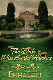 The Duke and Miss Amabel Hawkins ebook by Emma J Lane
