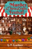 Murder at the Arts and Crafts Festival ebook by G.P. Gardner