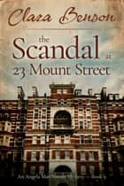 The Scandal at 23 Mount Street ebook by Clara Benson