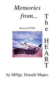 Memories From the Heart (During WW II and the Korean War) ebook by Mapes, M/Sgt. Donald