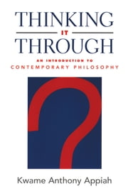 Thinking It Through - An Introduction to Contemporary Philosophy ebook by Kwame Anthony Appiah