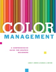 Color Management - A Comprehensive Guide for Graphic Designers ebook by John T. Drew,Sarah A. Meyer