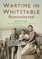 Wartime Whitstable Remembered ebook by Paul Crampton