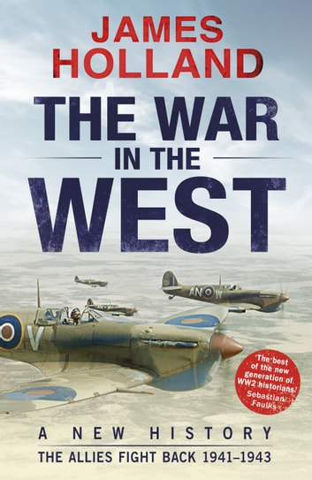 The War in the West: A New History - Volume 2: The Allies Fight Back 1941-43 ebook by James Holland