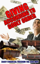 GIVING according to GODLY ORDER - ENJOY FINANCIAL FREEDOM THE GOD-WAY ebook by Prophet Charel Cairo