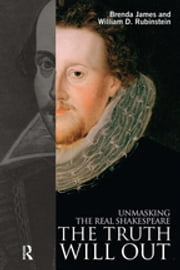 The Truth Will Out - Unmasking the Real Shakespeare ebook by Brenda James, William Rubinstein