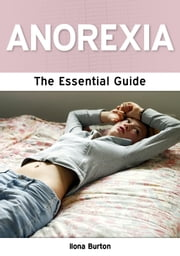 Anorexia: The Essential Guide ebook by Ilona Burton