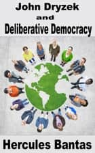 John Dryzek and Deliberative Democracy ebook by Hercules Bantas
