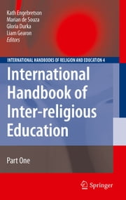 International Handbook of Inter-religious Education ebook by Kath Engebretson,Gloria Durka,Liam Gearon,Marian de Souza