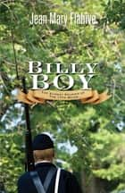 Billy Boy - The Sunday Soldier of the 17th Maine ebook by JeanMary Flahive