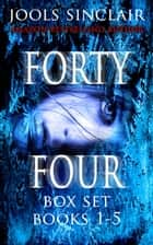 Forty-Four Box Set Books 1-5 - 44 ebook by Jools Sinclair