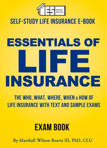 Essentials of Life Insurance - A Self-Study Manual ebook by Marshall Wilson Reavis III