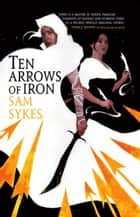 Ten Arrows of Iron ebook by Sam Sykes