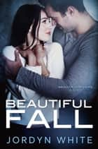Beautiful Fall ebook by Jordyn White
