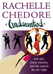 Undaunted: One Girl, Many Morons, And The Search For Mr. Right ebook by Rachelle Chedore
