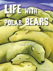 Life with Polar Bears ebook by Chad Elness