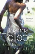 Girl From The South ebook by Joanna Trollope