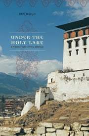 Under the Holy Lake - A Memoir of Eastern Bhutan ebook by Ken Haigh