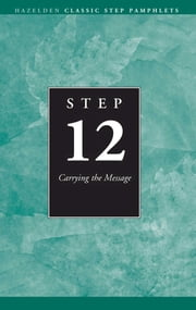 Step 12 AA Carrying the Message - Hazelden Classic Step Pamphlets ebook by Kobo.Web.Store.Products.Fields.ContributorFieldViewModel