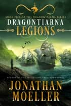 Dragontiarna: Legions ebook by Jonathan Moeller