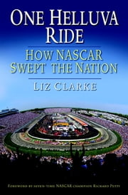 One Helluva Ride - How NASCAR Swept the Nation ebook by Liz Clarke