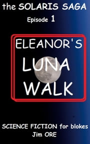 ELEANOR'S LUNA WALK - episode 1 ebook by Jim ORE