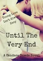 Until The Very End - Until The Very End, #1 ebook by Candace Dowds