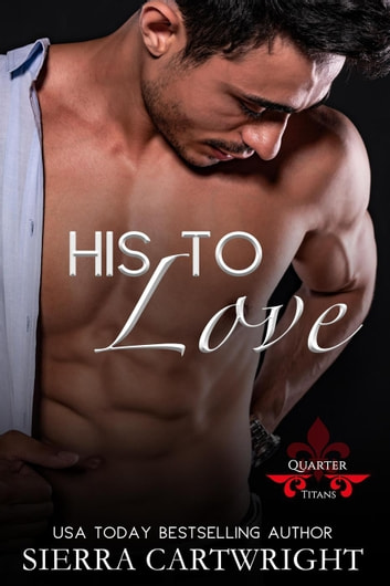 His to Love - Titans Quarter, #2 ebook by Sierra Cartwright