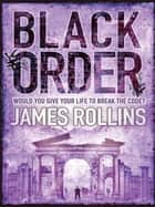 Black Order - A Sigma Force novel ebook by James Rollins