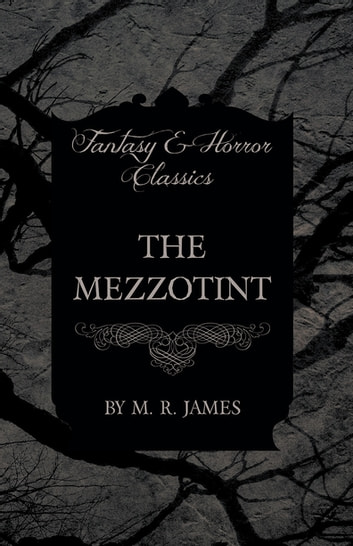 The Mezzotint (Fantasy and Horror Classics) ebook by M. R. James