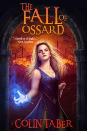 The Fall of Ossard - The Ossard Series, #1 ebook by Colin Taber