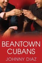 Beantown Cubans ebook by Johnny Diaz