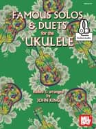 Famous Solos and Duets for the Ukulele ebook by John King
