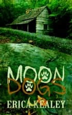 Moon Dogs ebook by Erica Kealey