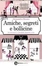 Amiche, segreti e bollicine ebook by Alexandra Brown