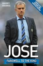 Jose - Farewell to the King eBook by Harry Harris