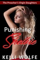 Punishing Shelbie - The Preacher's Virgin Daughters, #4 ebook by Kelli Wolfe