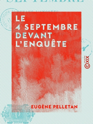 Le 4 Septembre devant l'enquête ebook by Eugène Pelletan