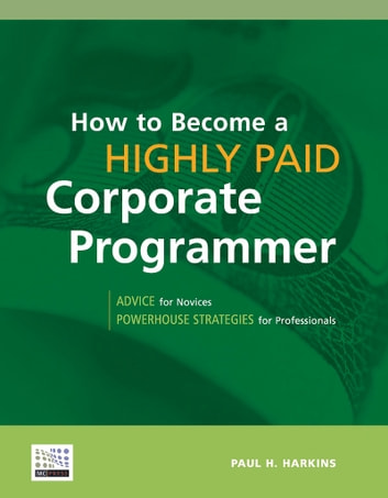 How to Become a Highly Paid Corporate Programmer ebook by Paul H. Harkins
