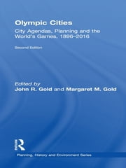 Olympic Cities - City Agendas, Planning, and the World's Games, 1896 – 2016 ebook by John R. Gold,Margaret M. Gold