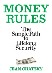 Money Rules - The Simple Path to Lifelong Security ebook by Jean Chatzky