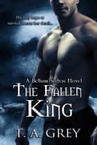 The Fallen King - Book #4 (The Bellum Sisters series) ebook by T. A. Grey
