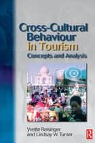Cross-Cultural Behaviour in Tourism ebook by Yvette Reisinger, PhD,Lindsay Turner