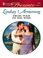 From Waif to His Wife ebook by Lindsay Armstrong