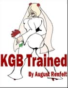 KGB Trained ebook by August Renfelt