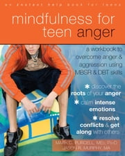 Mindfulness for Teen Anger - A Workbook to Overcome Anger and Aggression Using MBSR and DBT Skills ebook by Mark C. Purcell, MEd, PsyD,Jason R Murphy, MA