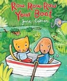 Row, Row, Row Your Boat eBook by Jane Cabrera